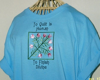 Quilter TShirt Embroidered with To Finish Divine Design