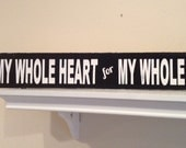 "You Have My Whole Heart - Hand Painted Wood Sign -3.5""x24"""