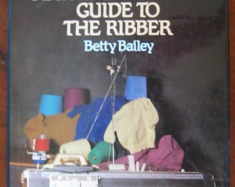 Machine Knitter's Guide to the Ribber by Betty Bailey