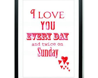I Love you every day and twice on Sunday 8x10 art print, words typography, quote art