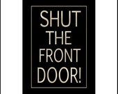 Shut The Front Door  -  5x7 Typography Art Print in 8x10 Mat