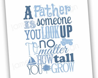 INSTANT DOWNLOAD: A Father is Someone You Look Up To No Matter How Tall You Grow - 8x10 Digital Print