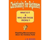 CHRISTIANITY FOR BEGINNERS --- Paper Back Book