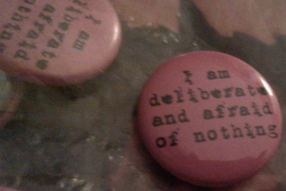 I Am Deliberate and Afraid of Nothing 1 inch pin back button