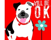 Pit Bull Dog Art Print Everything Will Be OK