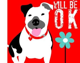 Pit Bull Dog Art Print Everything Will Be OK