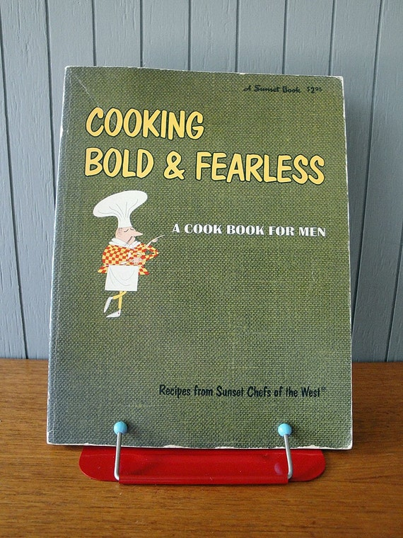 Cooking Bold and Fearless A Cook Book for Men by Sunset Magazine - 1967