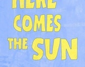Here comes the sun - Poster, art print, typography print, giclee art , famous quote, Beatles lyrics music, blue yellow room decor