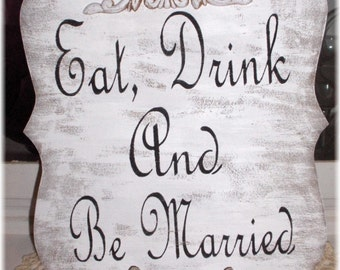 Wedding Eat, Drink And Be Married White Shabby Chic Sign Custom