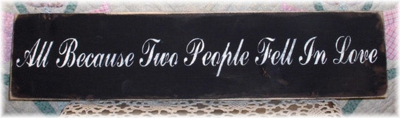 All Because Two People Fell In Love Black Primitive Sign