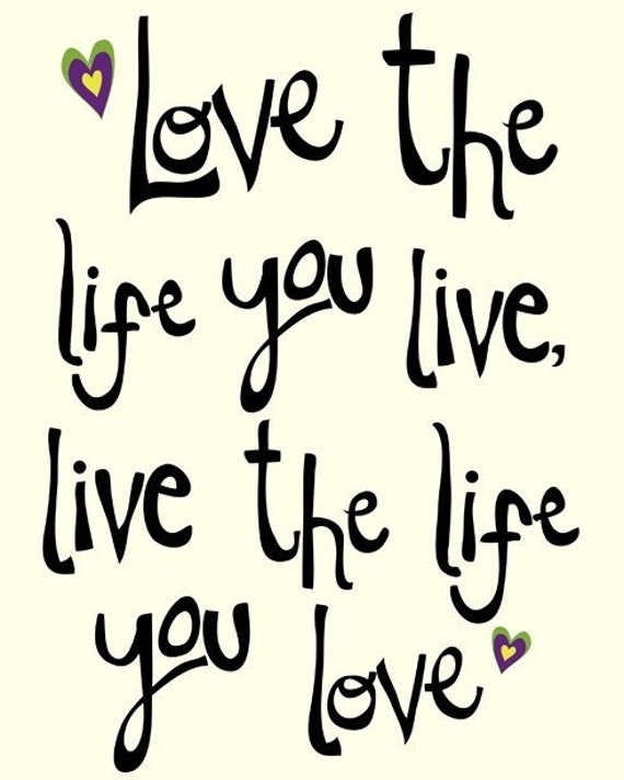 Love The Life You Live 8x10