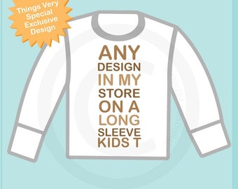 Any Design in My Store on a Long Sleeve White Kids or Infant Tee Shirt