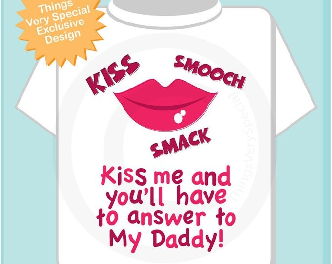 Girl's Valentine Kiss Shirt or Onesie, You'll have to answer to my daddy shirt or Onesie bodysuit 01182012z