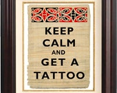 Keep calm and get a tattoo print , Keep calm  Print  on reproduction of old papyrus Maori pattern tattoo, Print 310