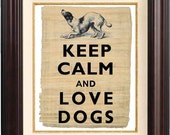 Keep calm and love dogs  print Keep calm art  on reproduction of old papyrus vintage french  illustration