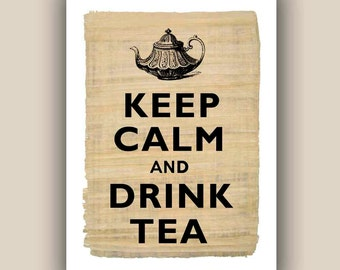 Keep calm and drink tea print Keep calm and carry on Poster  on reproduction of old papyrus Vintage illustration Print 5x7