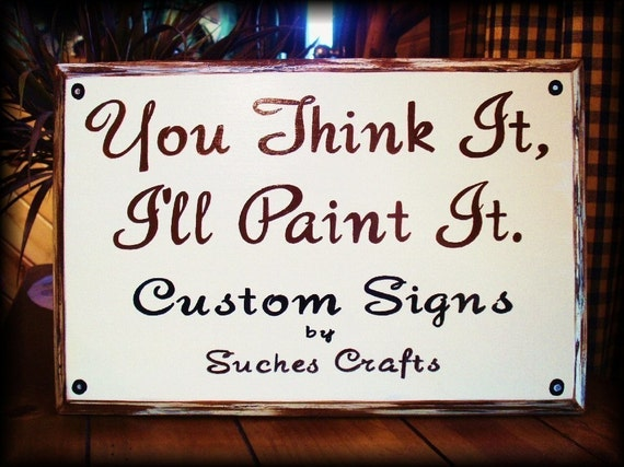 Wood Sign.  Handmade and Hand Painted, You Think It, I'll Painted It.Create and Personalize your own Custom sign.