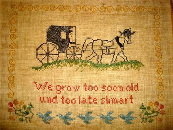 Vintage Antique cross stitch sampler We Grow Too Soon Old and Too Late SMART