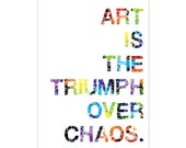 Art Quote Print: Art is the Triumph Over Chaos- 8x10 art print