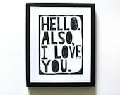 LINOCUT PRINT - Hello.  Also, I love you BLACK letterpress typography valentine poster 8x10