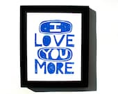 LINOCUT PRINT - I love you more 8x10 cobalt blue linocut typography poster