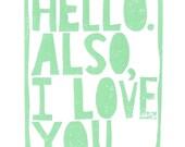 LINOCUT PRINT - Hello. Also, I Love You - light green -  typography letterpress Valentine poster 8x10