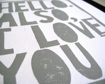 LETTERPRESS PRINT - Hello Also I love you GREY linocut typography Valentine poster 8x10