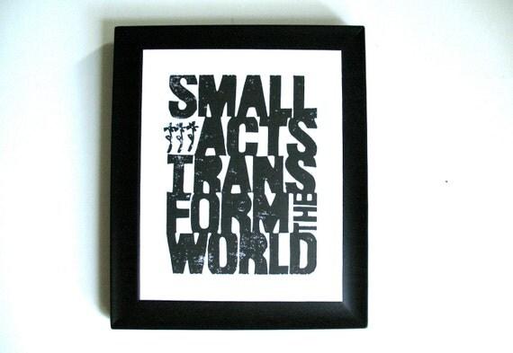 LINOCUT PRINT - Small acts transform BLACK letterpress poster 8x10 Howard Zinn