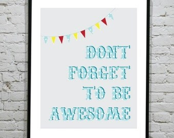 Don't Forget To Be Awesome (Digital Print) Immediate Delivery