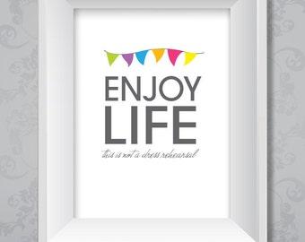 Enjoy Life: This is Not a Dress Rehearsal (Digital Print)