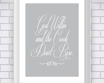 Southern Quote: God Willin and the Creek Don't Rise (Digital Print Instant Download)