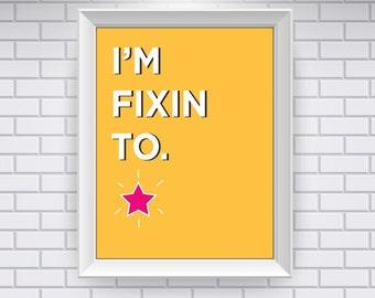 Southern Sayings: I'm Fixin To. (Digital Print)