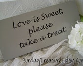 Love is Sweet please take a treat - Gray grey Sign for Wedding Candy Bar Dessert Table . Lovers. Valentines. Anniversary 3 day Ship.
