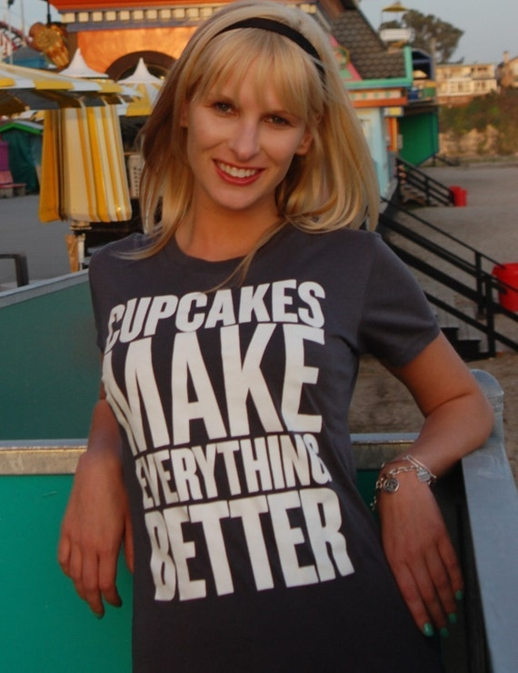 CUPCAKES MAKE EVERYTHING BETTER WOMENS T-SHIRT/TEE S.M.XL- large coming soon