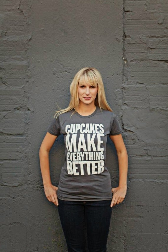 CUPCAKES make EVERYTHING BETTER womens t-shirt /tee s.m. l.xl