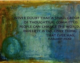 Never doubt that a small group of people can change the world/art postcard