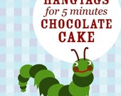 PIF 'Happy Hungry Caterpillar' (Hang Tags 5 minute Chocolate Cake) Printable PDF