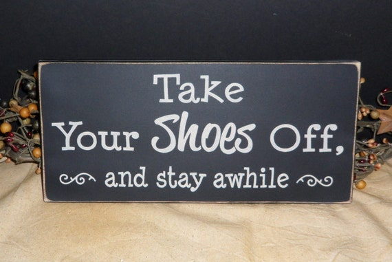 Take Your Shoes Off and stay awhile primitive wood sign
