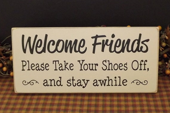 Welcome Friends Take Your Shoes Off And By Primitivehodgepodge