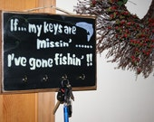 Key Rack Fishing Sign - If my keys are missin......I've gone fishin