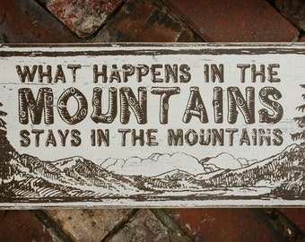 What Happens in the Mountains Stays in the Mountains Rustic Wooden Sign 8 x 15