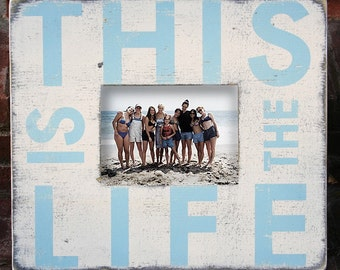 This Is the Life 5 x 7 Photo frame