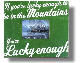 If You're Lucky Enough to Be in the Mountains, You're Lucky Enough 5x7 Photo Frame