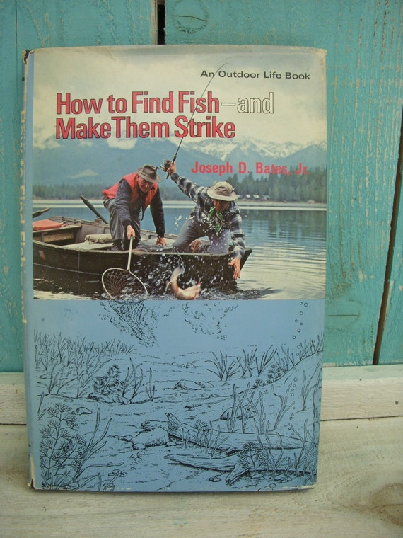 Vintage Book - How To Find Fish - and Make Them Strike by Joseph D. Bates, Jr.  1974 First Edition - Father's Day - Gift Idea - Birthday
