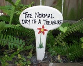 Clay garden stake- The Normal Day is a Treasure