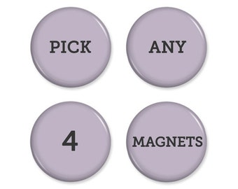 Magnets - Choose Any 4 From My Shop - Create Your Own Set - 1.25 Inch