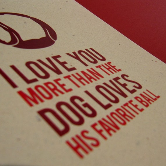 I Love You More Than Dog Loves Ball Valentines Day Card