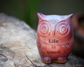 "Handmade  ceramic OWL ""life is good"""