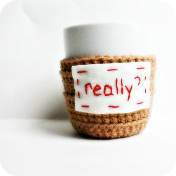 Funny coffee cozy mug cozy tea cup Really tan red crochet handmade cover