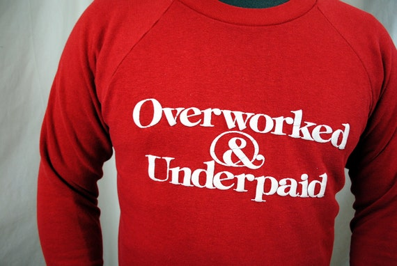 "Vintage 80s Funny ""Overworked and Underpaid"" Puffy Letter Sweatshirt"